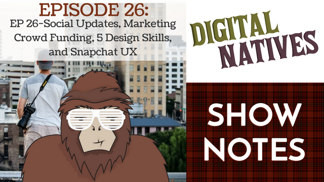 Episode 26 – Reddit and Facebook Updates, Marketing Crowd Funding, 5 Design Skills, and Snapchat UX