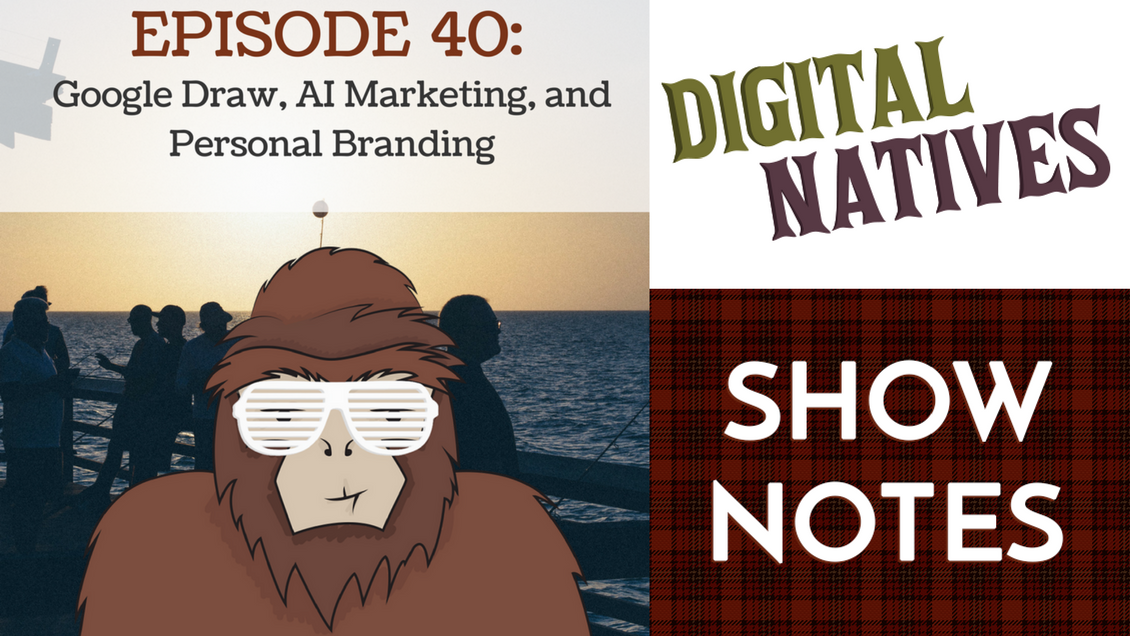 Episode 40 - Subject Google Quick Draw, AI Marketing, and Personal Branding