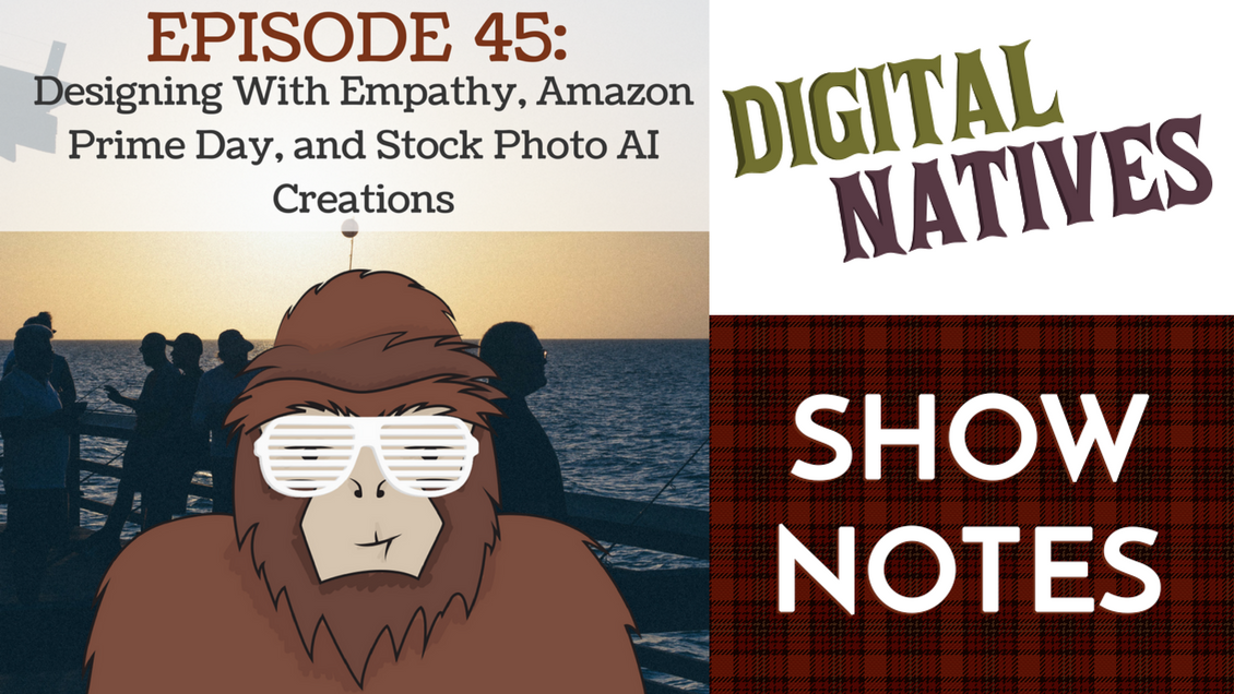 Episode 45 – Designing with Empathy, Amazon Prime Day, and Stock Photo AI Creations