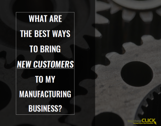 The Best Way to Bring New Customers to my Manufacturing Business