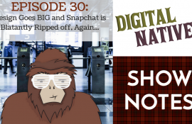 Episode 30 – Design goes BIG and Snapchat is Blatantly Ripped Off, Again…