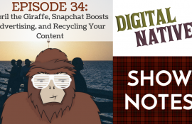 Episode 34 – April the Giraffe, Snapchat Boosts Advertising, and Recycling Your Content