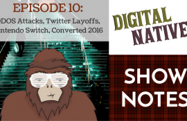 Episode 10 - DDOS Attacks, Twitter Layoffs, The Nintendo Switch, and Converted 2016
