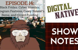 Episode 14 - Black Friday, Cyber Monday, Instagram Features, Casey Neistat's Beme, and Crowd Funding