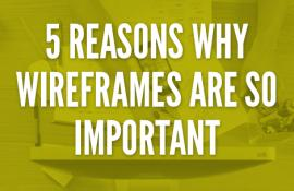 5 Reasons why wireframes are so important