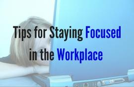 Tips for Staying Focused in the Workplace
