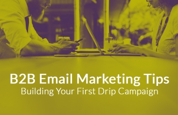 B2B Marketing Tips: Building your first drip campaign