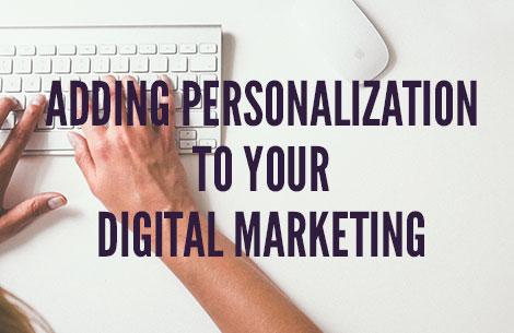 Sure Fire Ways to Add Personalization to Your Digial Marketing