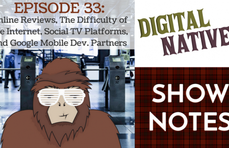 Episode 33 - The Power of Reviews, The Difficulty of the Internet, Social TV Platforms, and Google Mobile Dev. Partners