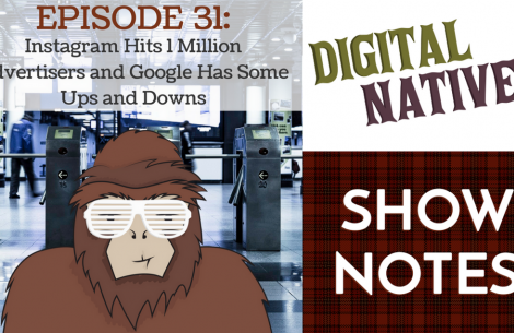 Episode 31 - Instagram Hits 1 Million Advertisers and Google Has Some Ups and Downs