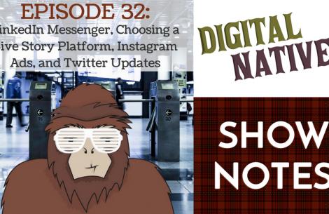 Episode 32 - LinkedIn Messenger, Choosing a Live Story Platform, Instagram Ads, and Twitter Updates