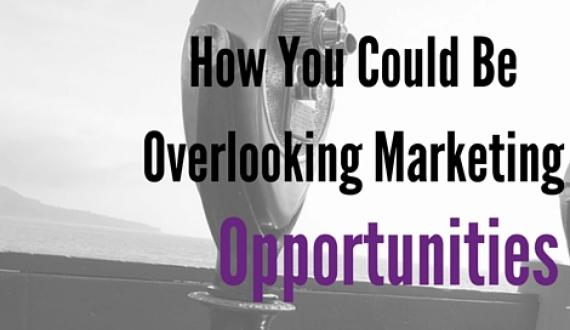 How You Could Be Overlooking Marketing Opportunity