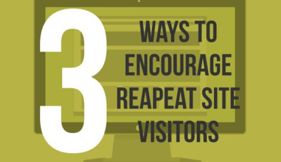 3 ways to encourage repeat site visitors