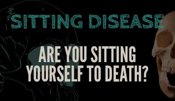 Sitting Disease: Are You Sitting Yourself to Death?