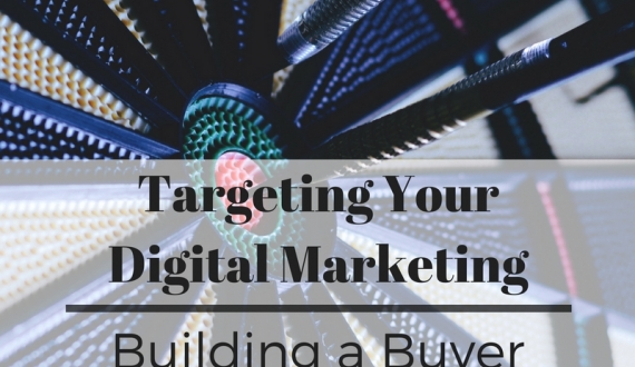 Targeting Your Digital Marketing | Building a Buyer Persona