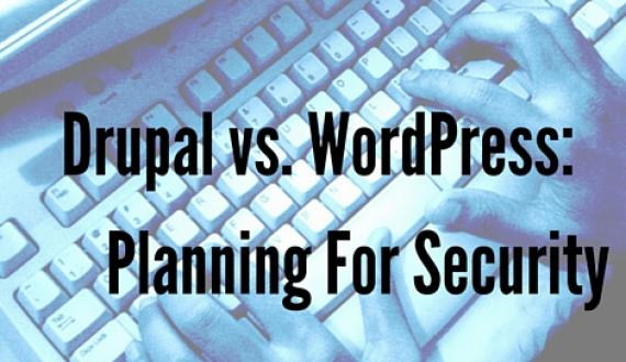 Drupal vs WordPress: Planning for Security