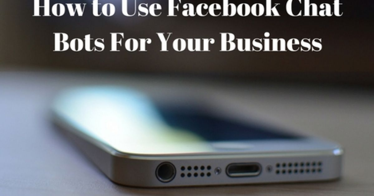 Maximize Your Business Impact | How to Use Facebook Chatbots